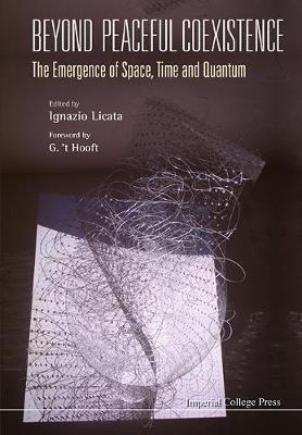 Beyond Peaceful Coexistence; The Emergence Of Space, Time And Quantum (Hardback)