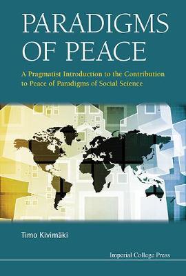 Paradigms Of Peace: A Pragmatist Introduction To The Contribution To Peace Of Paradigms Of Social Science (Hardback)