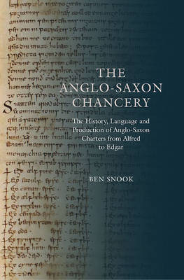 The Anglo-Saxon Chancery: The History, Language and Production of Anglo-Saxon Charters from Alfred to Edgar - Anglo-Saxon Studies v. 28 (Hardback)