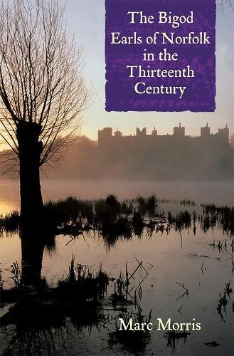 The Bigod Earls of Norfolk in the Thirteenth Century (Paperback)