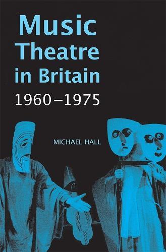 Music Theatre in Britain, 1960-1975 (Hardback)