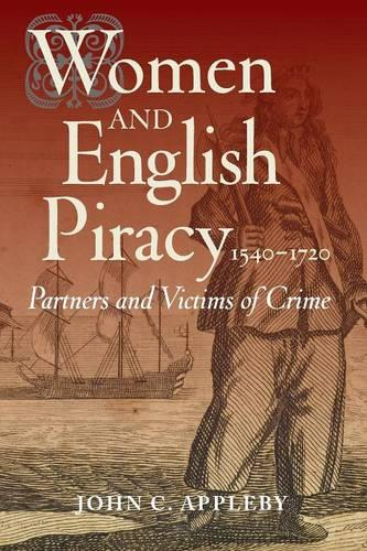 Women and English Piracy, 1540-1720: Partners and Victims of Crime (Paperback)