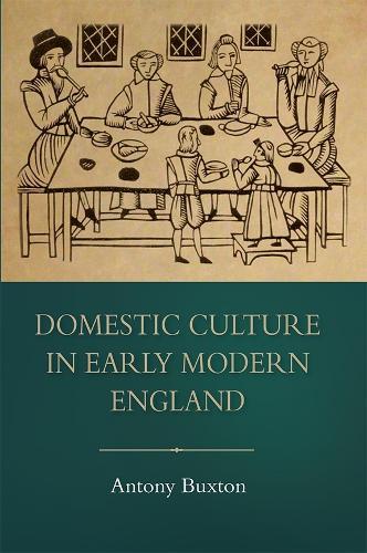 Domestic Culture in Early Modern England - Studies in Early Modern Cultural, Political and Social History v. 24 (Hardback)