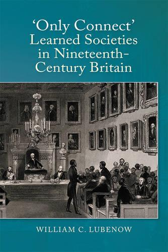 """Only Connect"": Learned Societies in Nineteenth-Century Britain (Hardback)"