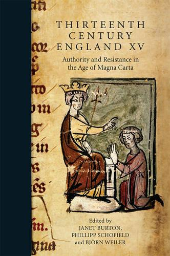 Thirteenth Century England XV: Authority and Resistance in the Age of Magna Carta. Proceedings of the Aberystwyth and Lampeter Conference, 2013 - Thirteenth Century England v. 15 (Hardback)