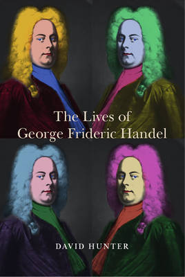 The Lives of George Frideric Handel - Music in Britain, 1600-2000 v. 13 (Hardback)