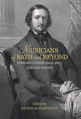 Musicians of Bath and Beyond: Edward Loder (1809-1865) and his Family - Music in Britain, 1600-2000 v. 14 (Hardback)