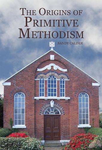 The Origins of Primitive Methodism - Studies in Modern British Religious History v. 33 (Hardback)
