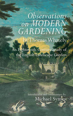 Observations on Modern Gardening, by Thomas Whately: An Eighteenth-Century Study of the English Landscape Garden - Garden and Landscape History (Hardback)