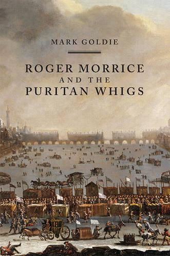 Roger Morrice and the Puritan Whigs - The Entring Book, 1677-1691 (Paperback)