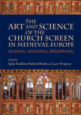 The Art and Science of the Church Screen in Medieval Europe: Making, Meaning, Preserving - Boydell Studies in Medieval Art and Architecture v. 9 (Hardback)