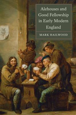 Alehouses and Good Fellowship in Early Modern England - Studies in Early Modern Cultural, Political and Social History v. 21 (Paperback)