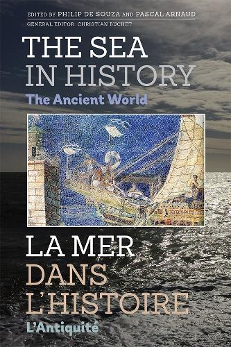 The Sea in History - The Ancient World (Hardback)