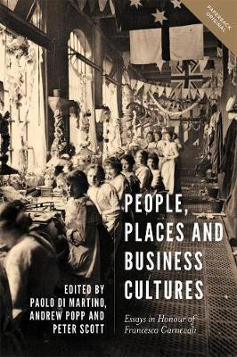 People, Places and Business Cultures: Essays in Honour of Francesca Carnevali - People, Markets, Goods: Economies and Societies in History v. 9 (Paperback)