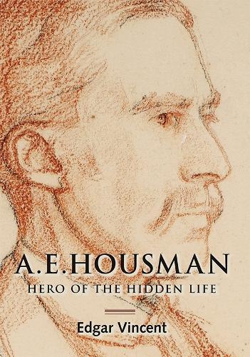 A.E. Housman: Hero of the Hidden Life (Hardback)