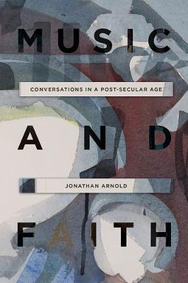 Music and Faith: Conversations in a Post-Secular Age (Hardback)