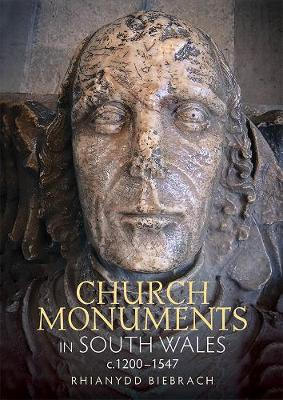 Church Monuments in South Wales, c.1200-1547 - Boydell Studies in Medieval Art and Architecture v. 12 (Hardback)