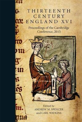 Thirteenth Century England XVI: Proceedings of the Cambridge Conference, 2015 - Thirteenth Century England v. 16 (Hardback)