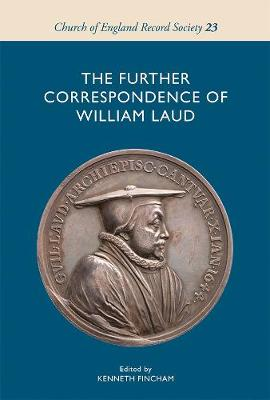 The Further Correspondence of William Laud - Church of England Record Society v. 23 (Hardback)