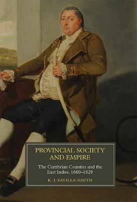 Provincial Society and Empire: The Cumbrian Counties and the East Indies, 1680-1829 - Worlds of the East India Company v. 14 (Hardback)