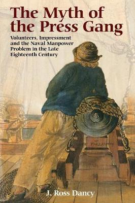 The Myth of the Press Gang: Volunteers, Impressment and the Naval Manpower Problem in the Late Eighteenth Century (Paperback)