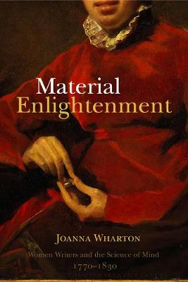 Material Enlightenment: Women Writers and the Science of Mind, 1770-1830 - Studies in the Eighteenth Century v. 1 (Hardback)