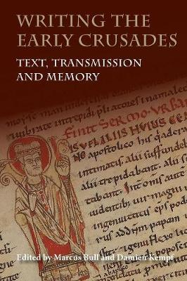 Writing the Early Crusades: Text, Transmission and Memory (Paperback)
