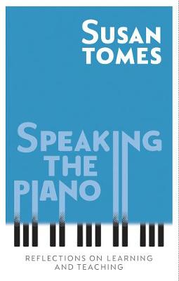 Speaking the Piano: Reflections on Learning and Teaching (Hardback)