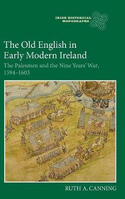 The Old English in Early Modern Ireland: The Palesmen and the Nine Years' War, 1594-1603 - Irish Historical Monographs v. 20 (Hardback)