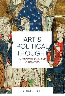 Art and Political Thought in Medieval England, c.1150-1350 - Boydell Studies in Medieval Art and Architecture v. 14 (Hardback)