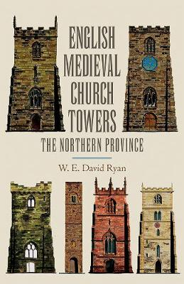English Medieval Church Towers: The Northern Province (Paperback)