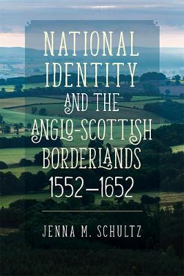 National Identity and the Anglo-Scottish Borderlands, 1552-1652 - Studies in Early Modern Cultural, Political and Social History v. 32 (Hardback)