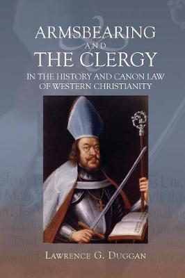 Armsbearing and the Clergy in the History and Canon Law of Western Christianity (Paperback)