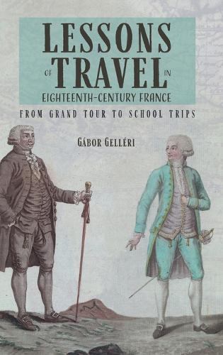 Lessons of Travel in Eighteenth-Century France - From Grand Tour to School Trips (Hardback)