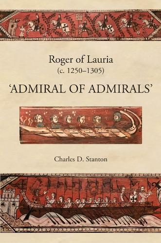 "Roger of Lauria (c.1250-1305): ""Admiral of Admirals"" (Hardback)"