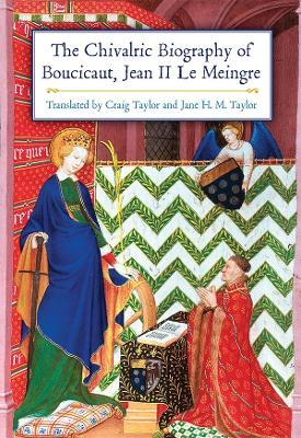 The Chivalric Biography of Boucicaut, Jean II le Meingre (Paperback)