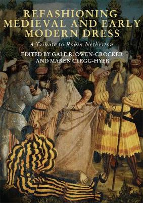 Refashioning Medieval and Early Modern Dress: A Tribute to Robin Netherton (Hardback)