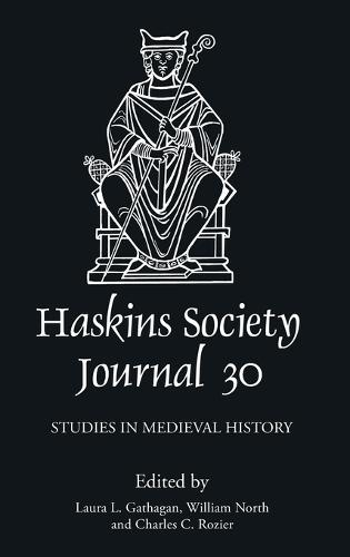 The Haskins Society Journal 30: 2018. Studies in Medieval History - Haskins Society Journal v. 30 (Hardback)