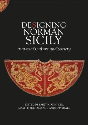 Designing Norman Sicily: Material Culture and Society - Boydell Studies in Medieval Art and Architecture (Hardback)