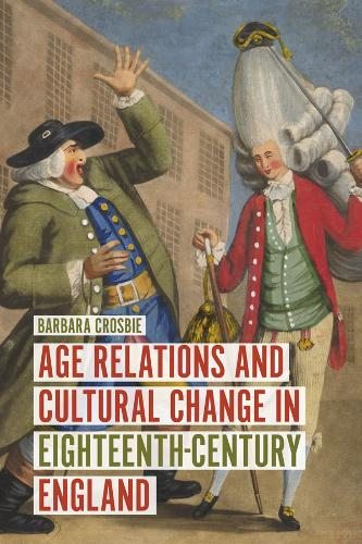 Age Relations and Cultural Change in Eighteenth-Century England (Hardback)