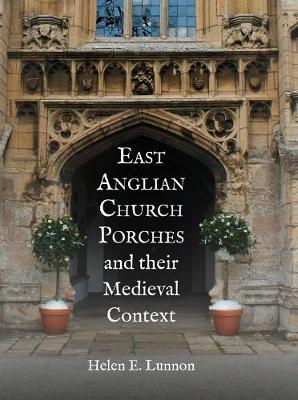 East Anglian Church Porches and their Medieval Context (Hardback)