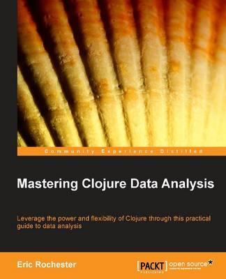 Mastering Clojure Data Analysis (Paperback)