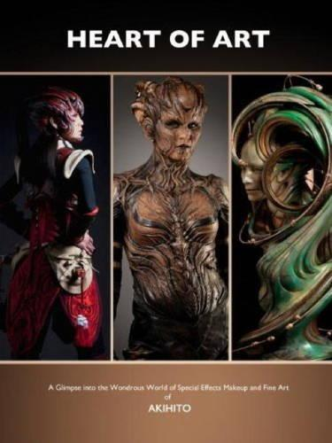 The Heart of Art: A Glimpse into the Wondrous World of Special Effects Makeup and Fine Art of Akhito (Paperback)