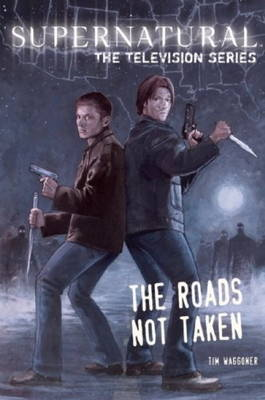 Supernatural - The television series: Roads Not Taken (Paperback)