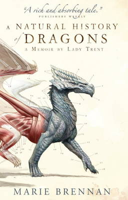 A Natural History of Dragons: A Memoir by Lady Trent - A Natural History of Dragons 1 (Paperback)
