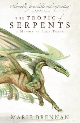 The Tropic of Serpents: A Memoir by Lady Trent - A Natural History of Dragons 2 (Paperback)