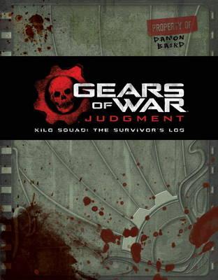 Gears of War: Judgment: Kilo Squad: The Survivor's Log (Hardback)