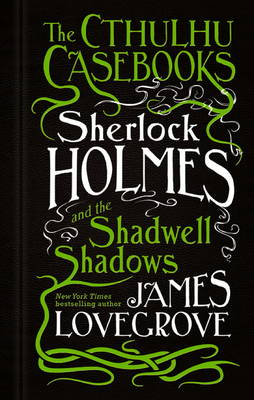 Cthulhu Casebooks: Sherlock Holmes and the Shadwell Shadows (Hardback)