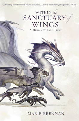 Within the Sanctuary of Wings: A Memoir by Lady Trent - A Natural History of Dragons 5 (Paperback)