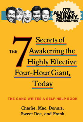 It's Always Sunny in Philadelphia: The 7 Secrets of Awakening the Highly Effective Four-Hour Giant, Today (Paperback)